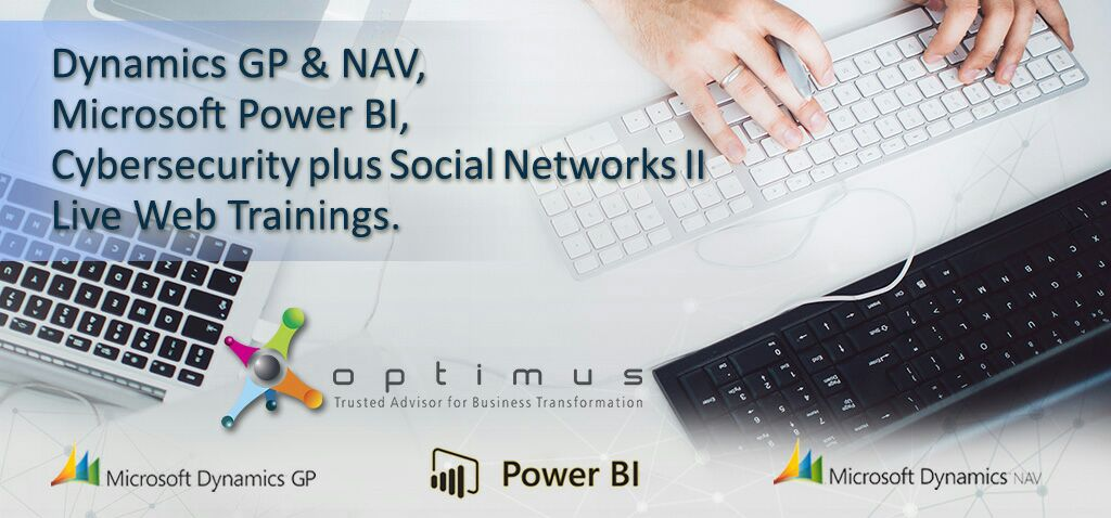 Dynamics GP & NAV, Microsoft Power BI, Cybersecurity Plus Social Networks II Live Web Trainings.