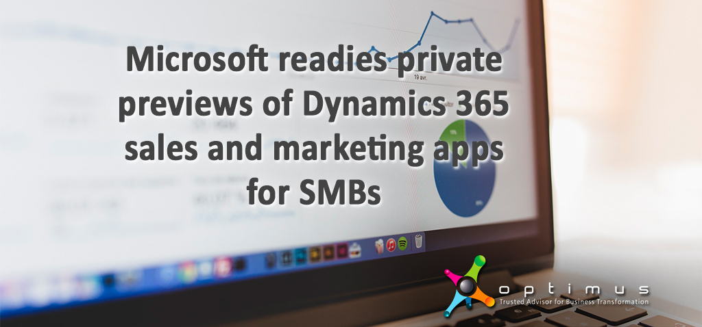 Microsoft Readies Private Previews Of Dynamics 365 Sales And Marketing Apps For SMBs