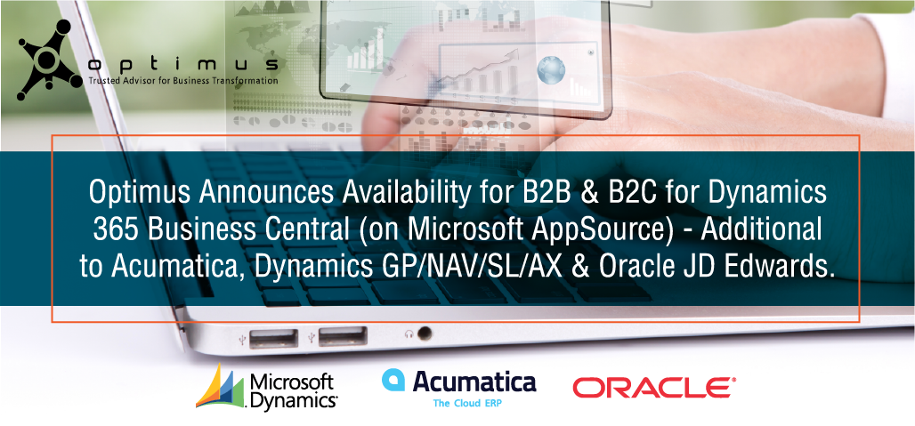Optimus Announces Availability For B2B & B2C For Dynamics 365 Business Central (on Microsoft AppSource) – Additional To Acumatica, Dynamics GP/NAV/SL/AX & Oracle JD Edwards