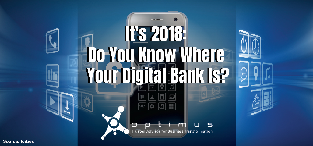 It's 2018: Do You Know Where Your Digital Bank Is?