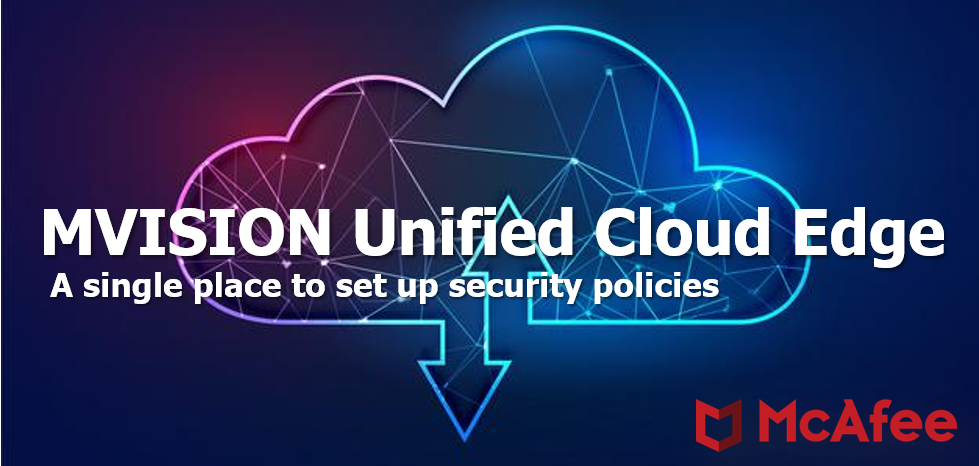 Optimus & Infotech Recommends: McAfee MVISION Unified Cloud Edge As It Provides A Single Place To Set Up Security Policies