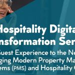 Hospitality Digital Transformation Series: Taking Guest Experience To The Next Level By Leveraging Modern Property Management Systems (PMS) And Hospitality CRM